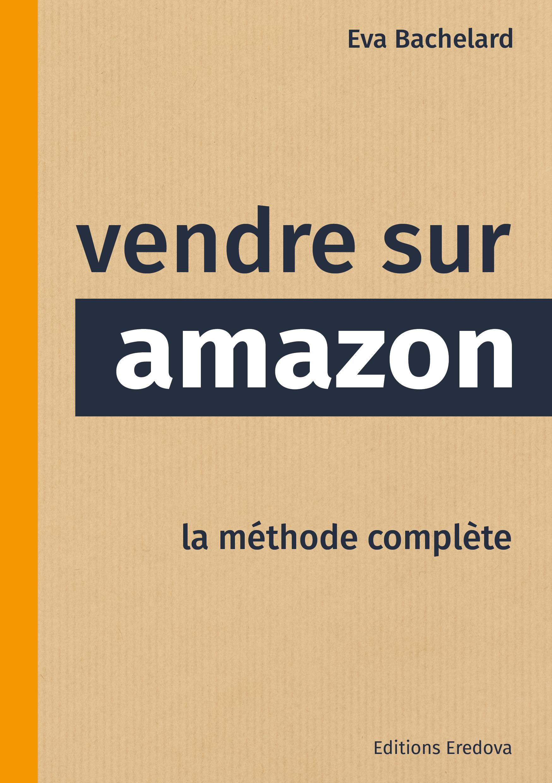 Vendre sur Amazon, le livre pour se lancer facilement